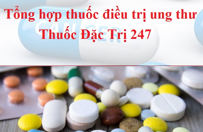 tong hop thuoc dieu tri ung thu tai thuoc dac tri 247