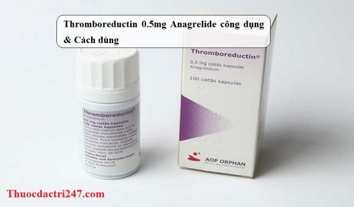 Thromboreductin-0-5mg-Anagrelide-cong-dung-Cach-dung